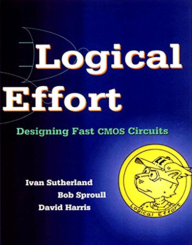 9781558605572: Logical Effort: Designing Fast CMOS Circuits (The Morgan Kaufmann Series in Computer Architecture and Design)