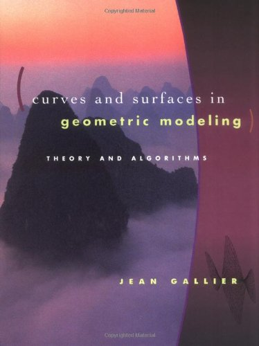 Curves and Surfaces in Geometric Modeling: Theory: Gallier, Jean