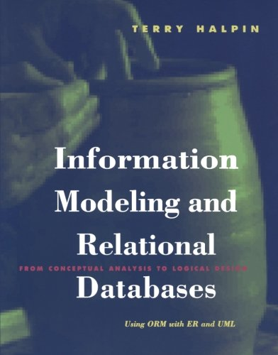 Information Modeling and Relational Databases: From Conceptual: Terry Halpin