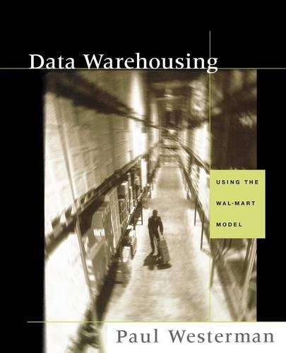 9781558606845: Data Warehousing: Using the Wal-Mart Model (The Morgan Kaufmann Series in Data Management Systems)
