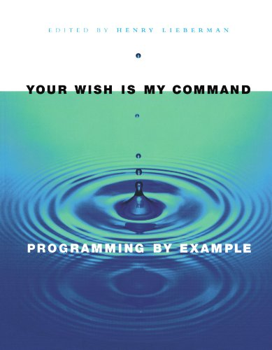 Your Wish Is My Command: Programming by Example: Lieberman, Henry