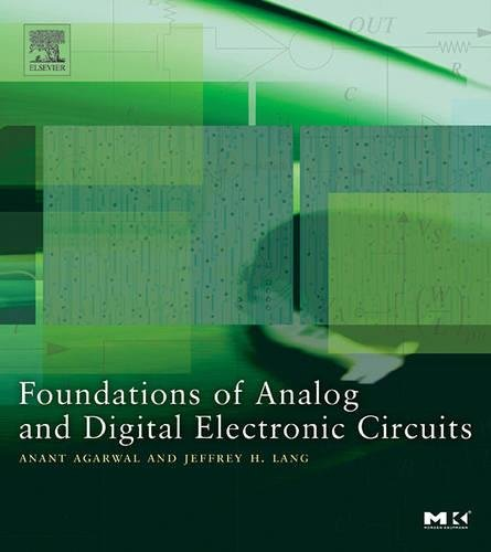 9781558607354: Foundations of Analog and Digital Electronic Circuits (The Morgan Kaufmann Series in Computer Architecture and Design)