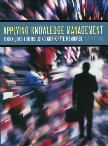 9781558607606: Applying Knowledge Management: Techniques for Building Corporate Memories (The Morgan Kaufmann Series in Artificial Intelligence)