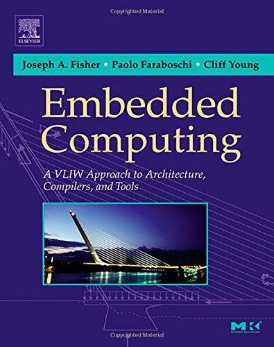 9781558607668: Embedded Computing: A VLIW Approach to Architecture, Compilers and Tools