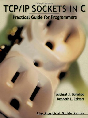 TCP/IP Sockets in C: Practical Guide for: Michael J. Donahoo,