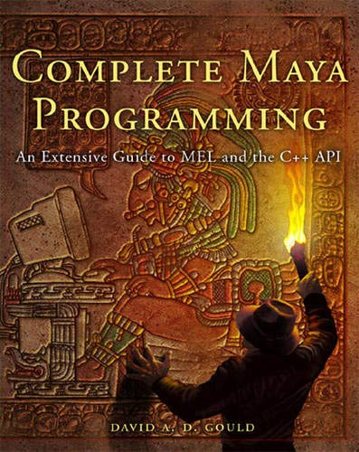 9781558608351: Complete Maya Programming: An Extensive Guide to MEL and C++ API (The Morgan Kaufmann Series in Computer Graphics)