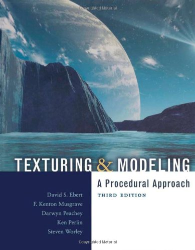 Texturing and Modeling, Third Edition: A Procedural: David S. Ebert;