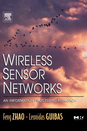 Wireless Sensor Networks: An Information Processing Approach: Feng Zhao, Leonidas