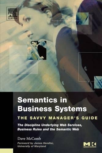 9781558609174: Semantics in Business Systems: The Savvy Manager's Guide: the Discipline Underlying Web Services, Business Rules and the Semantic Web (The Savvy Manager's Guides)