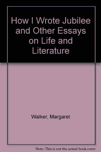 How I Wrote Jubilee, and Other Essays on Life & Literature: Walker, Margaret