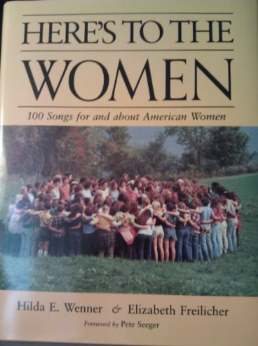 Here's to the Women: 100 Songs for and About American Women: Wenner, Hilda;Freilicher, ...