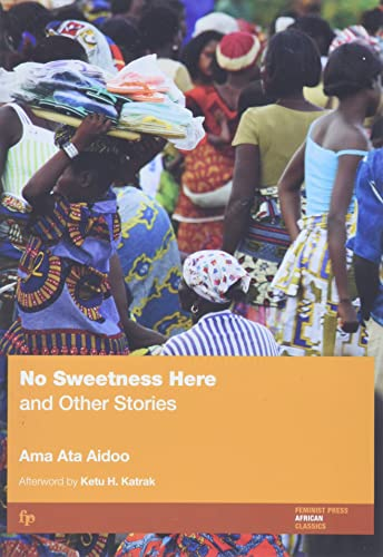 No Sweetness Here and Other Stories: Aidoo, Ama Ata
