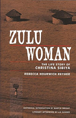 Zulu Woman: The Life Story of Christina Sibiya: Reyher, Rebecca Hourwich