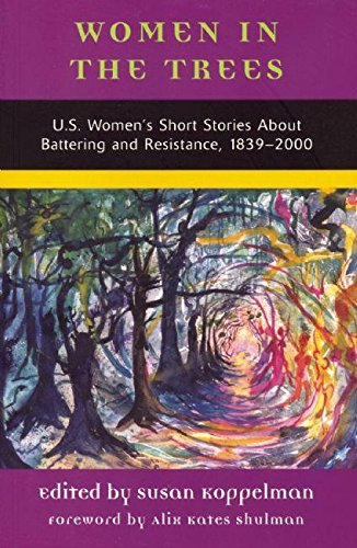 Women in the Trees: U.S. Women's Short Stories About Battering and Resistance, 1839-2000 (...