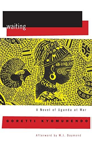 Waiting: A Novel of Uganda's Hidden War: Kyomuhendo, Goretti