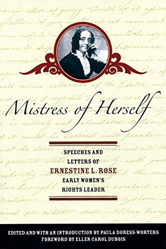 Mistress of Herself: Speeches and Letters of Ernestine Rose, Early Women's Rights Leader: Rose...