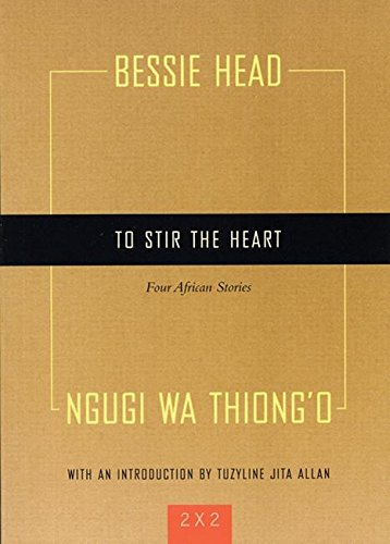 To Stir the Heart: Four African Stories (Two By Two) (1558615474) by Head, Bessie; Thiong'o, Ngugi wa