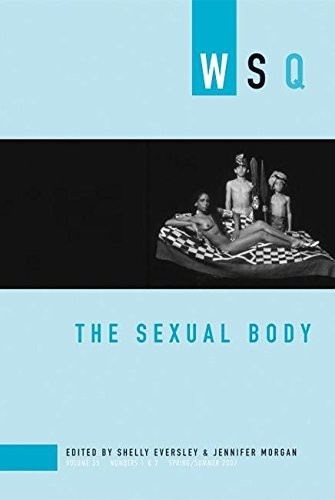 9781558615519: The Sexual Body: WSQ: Spring / Summer 2007 (Women's Studies Quarterly)