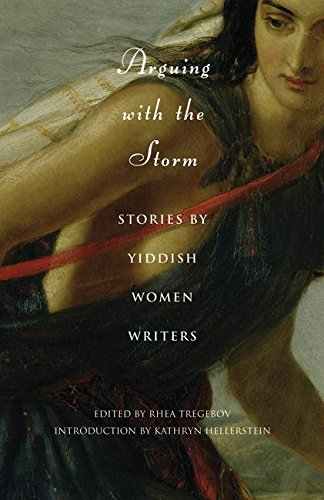 Arguing with the Storm: Stories by Yiddish Women Writers (Jewish Women Writers)