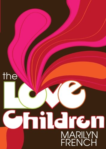 The Love Children (Classic Feminist Writers) (9781558616066) by Marilyn French