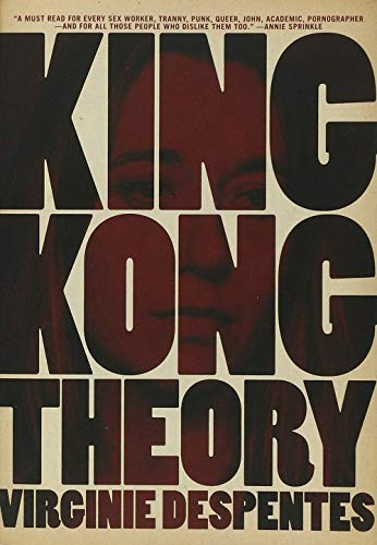 King Kong Theory: Despentes, Virginie