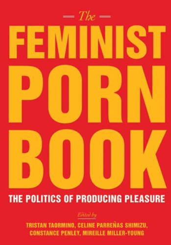 Feminist Porn Book, The: Tristan Taormino; Mireille Miller-Young