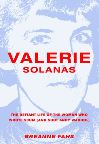 Valerie Solanas: The Defiant Life of the Woman Who Wrote SCUM (and Shot Andy Warhol): Fahs, Breanne
