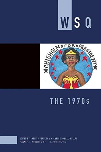 The 1970s: Wsq Volume 43, Numbers 3&4 Fall/Winter 2015 (Women's Studies Quarterly)