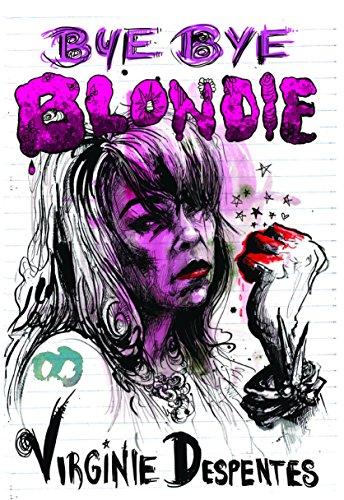 Bye Bye Blondie: Virginie Despentes