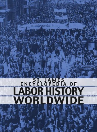 St. James Encyclopedia of Labor History Worldwide: Major Events in Labor History and Their Impact: ...