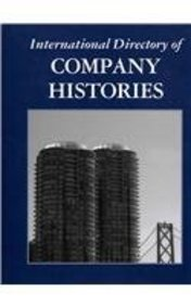 International Directory of Company Histories: This Multi-Volume Work Is the First Major Reference ...