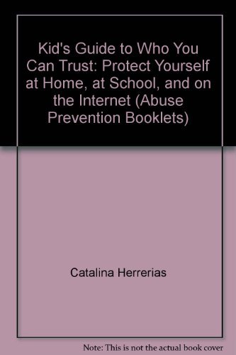 9781558641143: Kid's Guide to Who You Can Trust: Protect Yourself at Home, at School, and on the Internet (Abuse Prevention Booklets)