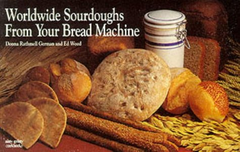 Worldwide Sourdoughs from Your Bread Machine (Nitty Gritty Cookbooks) (1558670955) by Donna Rathmell German; Ed Wood