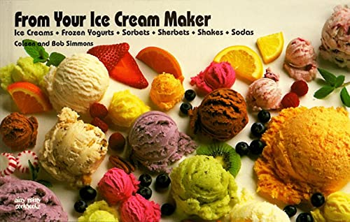 From Your Ice Cream Maker: Ice Creams, Frozen Yogurts, Sorbets, Sherbets, Shakes, Sodas (Nitty ...