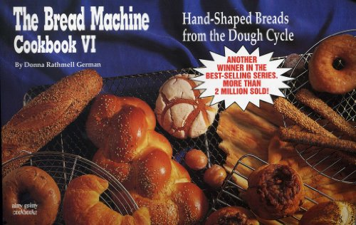 THE BREAD MACHINE COOKBOOK VI Hand-Shaped Breads from the Dough Cycle