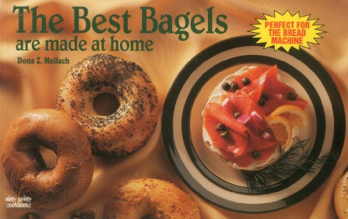 The Best Bagels are Made at Home (Nitty Gritty Cookbooks): Dona Z. Meilach