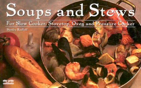 9781558672697: Soups and Stews: For Slow Cookers, Stovetop, Oven and Pressure Cooker (Nitty Gritty Cookbooks)