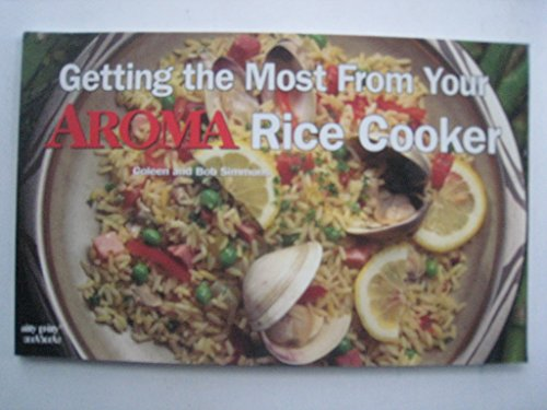 9781558673243: Getting the Most From Your Aroma Rice Cooker (nitty gritty cookbook)