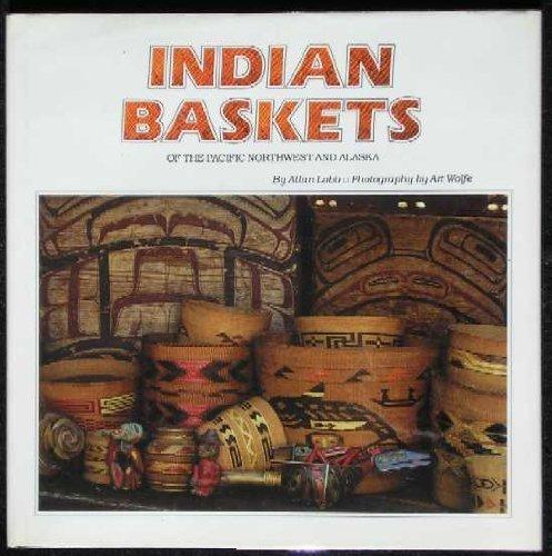 Indian Baskets of the Pacific Northwest and Alaska: Lobb, Allan;Wolfe, Art;Paxson, Barbara