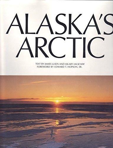 ALASKA'S ARCTIC: Lukin, James & Hilscher, Hilary