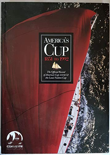 America's Cup 1851 to 1992: the Official Record of America's Cup XXVII & the Louis ...