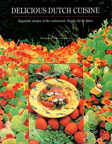 Delicious Dutch Cuisine: Exquisite Recipes of the Restaurant, Kaatje Bij De Sluis: De Sluis, Kaatje...