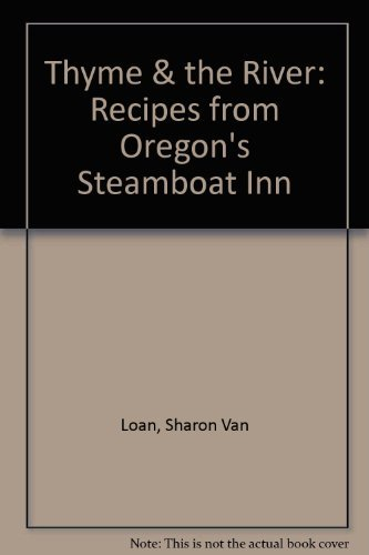 9781558684799: Thyme & the River: Recipes from Oregon's Steamboat Inn