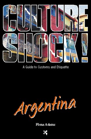 Culture Shock! Argentina: A Guide to Customs and Etiquette