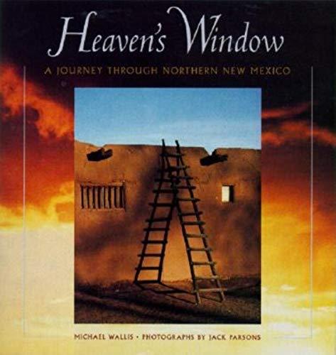 Heaven's Window. A Journey through Northern New: Wallis, Michael; Parsons,