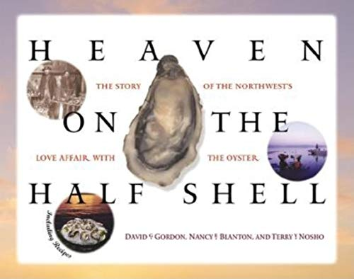 Heaven on the Half Shell: The Story of the Northwest's Love Affair with the Oyster
