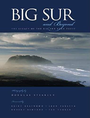 Big Sur and Beyond: The Legacy of the Big Sur Land Trust: Steakley, Douglas