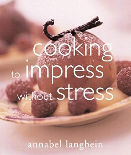 Cooking to Impress Without Stress: Langbein, Annabel