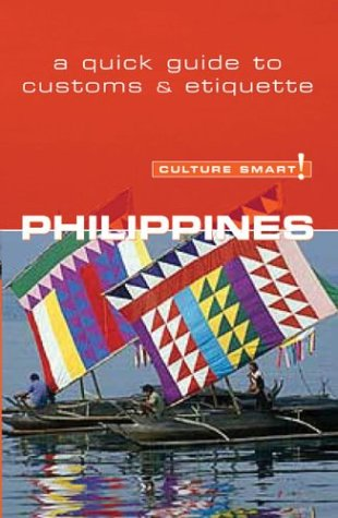 Culture Smart! Philippines: A Quick Guide to: Collin-Jones, Graham; Collin-Jones,