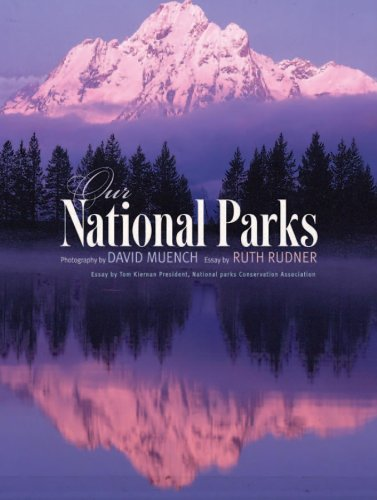 Our National Parks: Rudner, Ruth; Muench, David [Photographer]; Kiernan, Tom [Foreword];
